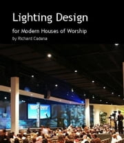 Lighting Design for Modern Houses of Worship ebook by Richard Cadena