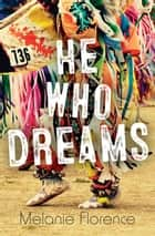 He Who Dreams ebook by Melanie Florence