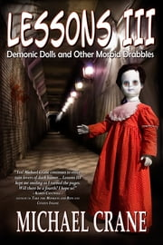 Lessons III: Demonic Dolls and Other Morbid Drabbles ebook by Michael Crane