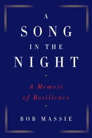 A Song in the Night - A Memoir of Resilience ebook by Bob Massie