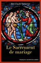 Le sacrement de mariage ebook by Abbé Jean-Claude Pompanon