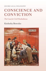 Conscience and Conviction - The Case for Civil Disobedience ebook by Kimberley Brownlee