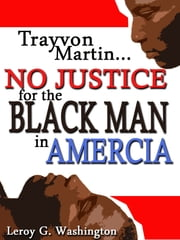 Trayvon Martin…No Justice For The Black Man In America! ebook by Leroy Washington