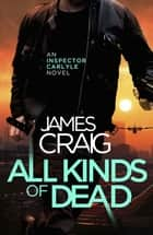 All Kinds of Dead ebook by James Craig