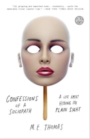 Confessions of a Sociopath - A Life Spent Hiding in Plain Sight ebook by M.E. Thomas