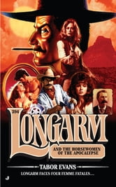 Longarm 394 - Longarm and the Horsewomen of the Apocalypse ebook by Tabor Evans