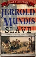 Slave - The Shame & Glory Saga, #2 ebook by Jerrold Mundis