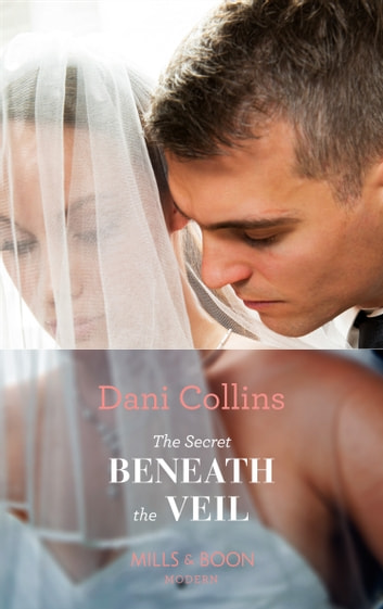 The Secret Beneath The Veil (Mills & Boon Modern) ebook by Dani Collins