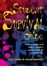 Student Survival Guide - What to expect and how to handle it - insider advice on university life ebook by Jenny Hawkins,Lucy Clarke