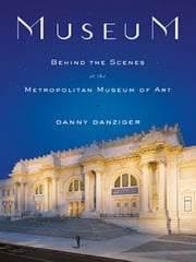 Museum - Behind the Scenes at the Metropolitan Museum of Art ebook by Danny Danziger