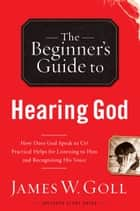 The Beginner's Guide to Hearing God ebook by James W. Goll
