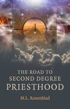 The Road to Second Degree Priesthood ebook by M. L. Rosenblad