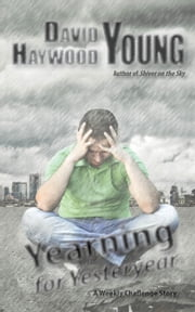 Yearning for Yesteryear - Weekly Challenge Stories, #5 ebook by David Haywood Young