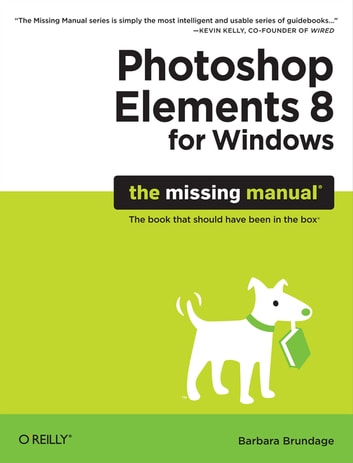 Photoshop Elements 8 for Windows: The Missing Manual - The Missing Manual ebook by Barbara Brundage