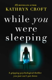 While You Were Sleeping - A gripping psychological thriller you just can't put down ebook by Kathryn Croft
