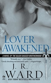 Lover Awakened - A Novel Of The Black Dagger Brotherhood ebook by J.R. Ward