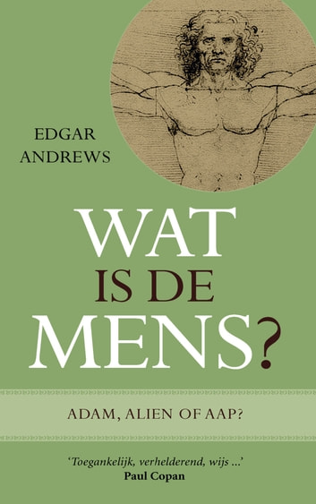 Wat is de mens? - Adam, alien of aap? ebook by Edgar Andrews