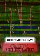 O'flaherty V.C.: A Recruiting Pamphlet ebook by Bernard Shaw