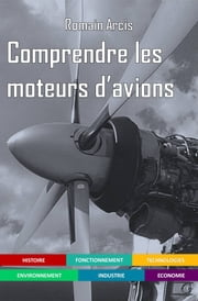 Comprendre les moteurs d'avions ebook by Romain Arcis