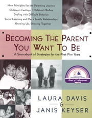 Becoming the Parent You Want to Be - A Sourcebook of Strategies for the First Five Years ebook by Laura Davis,Janis Keyser