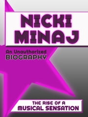 Nicki Minaj: An Unauthorized Biography ebook by Belmont and Belcourt Biographies