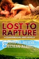 Lost to Rapture - A Contemporary Romance Novella in the Countermeasure Series ebook by Chris  Almeida, Cecilia Aubrey