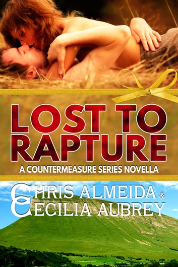 Lost to Rapture - A Contemporary Romance Novella in the Countermeasure Series ebook by Chris  Almeida,Cecilia Aubrey