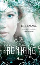 The Iron King ebook by Julie Kagawa