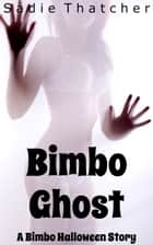 Bimbo Ghost: A Bimbo Halloween Story ebook by Sadie Thatcher