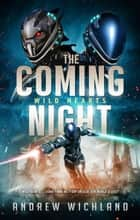 The Coming Night - Wild Hearts, #1 ebook by Andrew Wichland