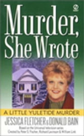 Murder, She Wrote: A Little Yuletide Murder ebook by Jessica Fletcher,Donald Bain