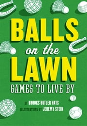 Balls on the Lawn - Games to Live By ebook by Brooks Butler Hays,Jeremy Stein