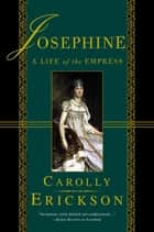 Josephine - A Life of the Empress ebook by Carolly Erickson