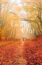Going Out ebook by Anthony Thwaite