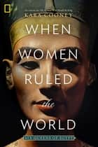 When Women Ruled the World - Six Queens of Egypt ekitaplar by Kara Cooney