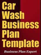 Car Wash Business Plan Template (Including 6 Special Bonuses) ebook by Business Plan Expert