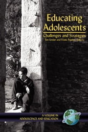 Educating Adolescents: Challenges and Strategies. Adolescence and Education. ebook by Urdan, Tim