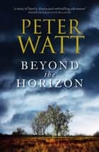 Beyond the Horizon: The Frontier Series 7 ebook by Peter Watt