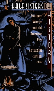 Half Sisters of History - Southern Women and the American Past ebook by Catherine Clinton,Jacqueline Jones,Theda Perdue,Deborah  Gray White,Anne  Firor Scott