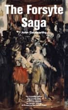 The Forsyte Saga - The Complete Edition: The Forsyte Saga + A Modern Comedy + End of the Chapter + On Forsyte 'Change (A Prequel to The Forsyte Saga): Complete Nine Novels eBook by John  Galsworthy