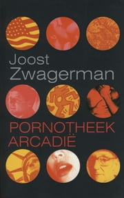 Pornotheek Arcadie ebook by Joost Zwagerman