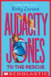 Audacity Jones to the Rescue (Audacity Jones #1) ebook by Kirby Larson