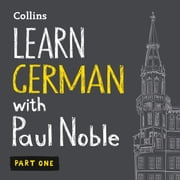 Learn German with Paul Noble for Beginners – Part 1: German Made Easy with Your 1 million-best-selling Personal Language Coach audiobook by Paul Noble