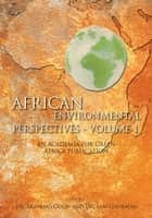 AFRICAN ENVIRONMENTAL PERSPECTIVES - VOLUME 1 ebook by Dr. Akanimo Odon and Dr. Sam Guodadia