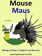 Bilingual Book in English and German: Mouse - Maus - Learn German Collection ebook by Pedro Paramo
