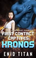 First Contact Captives: Kronos (A Blue Alien Sci-Fi Romance) ebook by Enid Titan