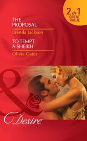 The Proposal / To Tempt a Sheikh: The Proposal (The Westmorelands, Book 20) / To Tempt a Sheikh (Pride of Zohayd, Book 2) (Mills & Boon Desire) 電子書 by Brenda Jackson, Olivia Gates