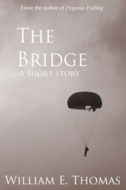 The Bridge - A short story ebook by William E. Thomas