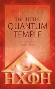 The Little Quantum Temple - Self Healing with modern Physics ebook by Dr. Michael König