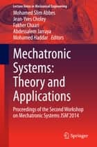 Mechatronic Systems: Theory and Applications ebook by Mohamed Slim Abbes,Jean-Yves Choley,Fakher Chaari,Abdessalem Jarraya,Mohamed Haddar